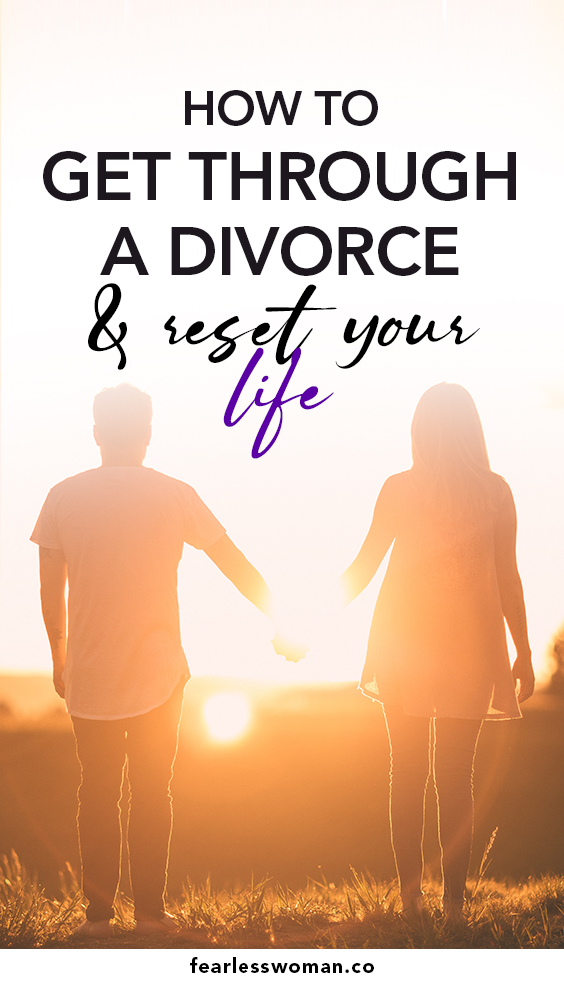 How to get through a divorce and reset your life