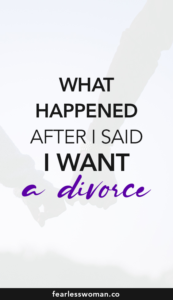 What happened after I said I want a divorce