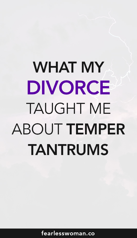 What my divorce taught me about temper tantrums