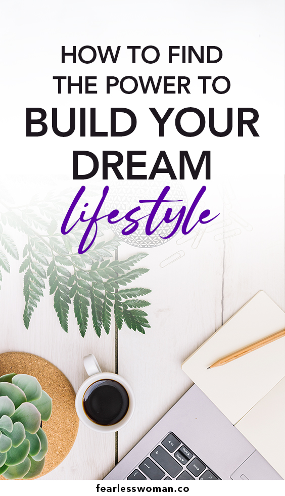 Find the power to build your dream lifestyle