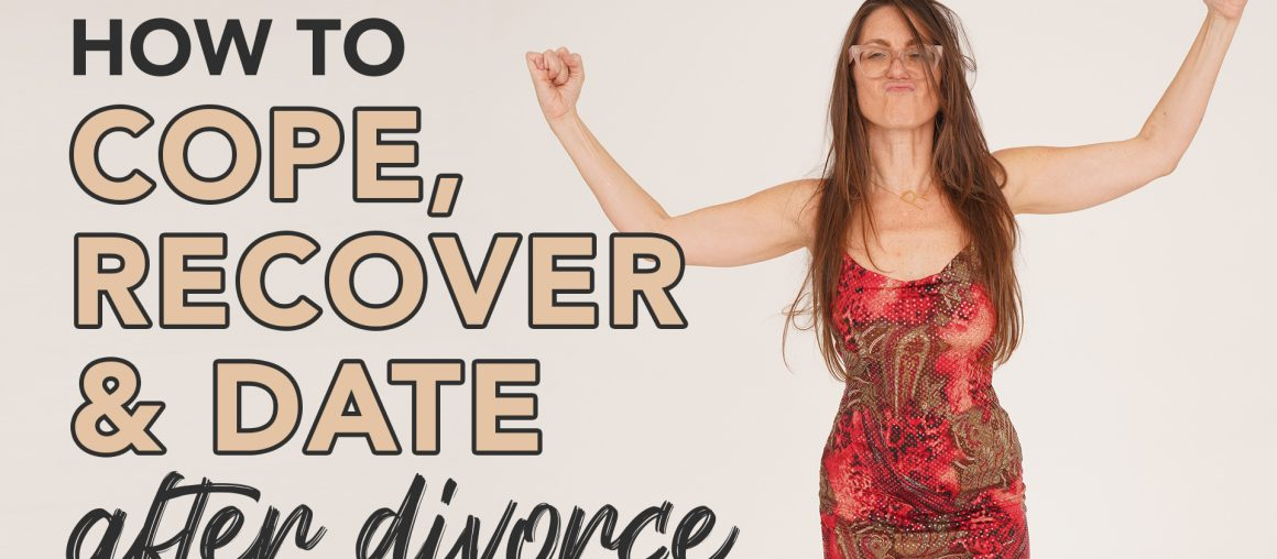 Dealing with Divorce: How to Cope, Recover and Date after Divorce