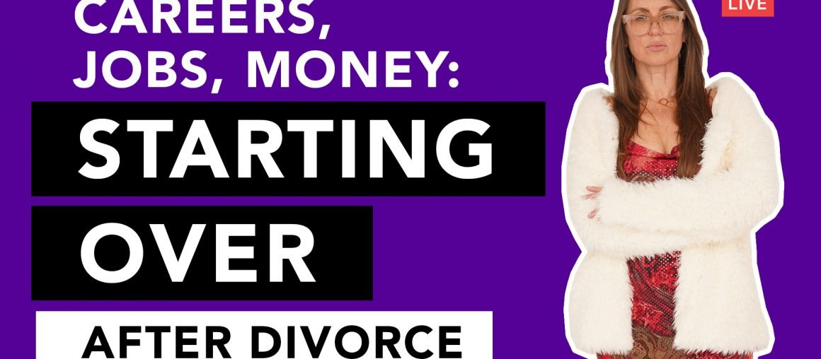 Starting Over After Divorce: Career, Jobs, Money
