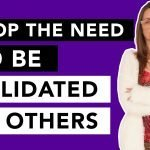 How to Stop the Need to Be Validated by Others
